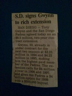 In 1993, Tony Gwynn signed a large extension and this article was included in the newspaper of the city I lived in, located in Northern California. As a kid, I thought it was incredibly cool that my hero was being making news in places outside of San Diego, so I cut it out and saved it. Somehow I still have it, over two decades later.